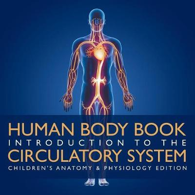 Human Body Book - Introduction to the Circulatory System - Children's Anatomy & Physiology Edition (Paperback)