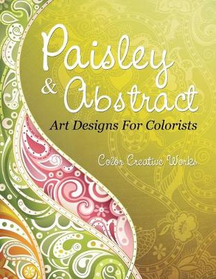Paisley & Abstract Art Designs For Colorists (Paperback)