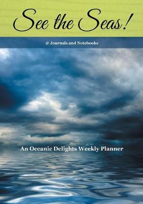 See the Seas! an Oceanic Delights Weekly Planner (Paperback)