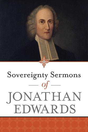 Sovereignty Sermons of Jonathan Edwards (Paperback)