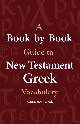 A Book-By-Book Guide to NT Grk Vocab (Paperback)
