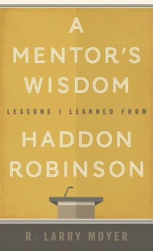 A Mentor's Wisdom: Lessons I Learned from Haddon Robinson (Paperback)