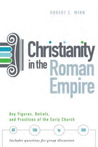 Christianity In The Roman Empire: Key Figures, Beliefs, and Practices of the Early Church (AD 100-300) (Paperback)
