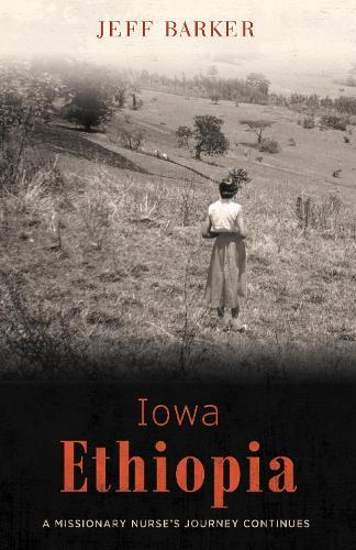 Iowa Ethiopia: A Missionary Nurse's Journey Continues (Paperback)