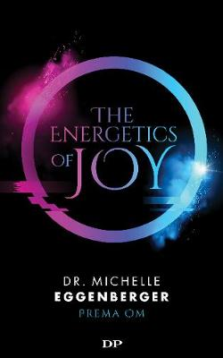 The Energetics of Joy: Natural Rebalancing Secrets to Stop Stressing and Start Living the Life You Want (Paperback)