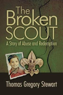 The Broken Scout: A Story of Abuse and Redemption (Paperback)
