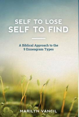 Self to Lose - Self to Find: A Biblical Approach to the 9 Enneagram Types (Hardback)
