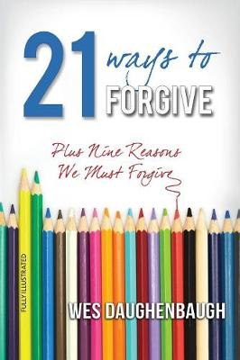 21 Ways to Forgive: Plus Nine Reasons We Must Forgive (Paperback)