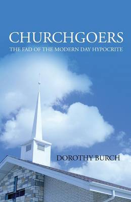 Churchgoers: The Fad of the Modern Day Hypocrite (Paperback)