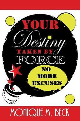 Your Destiny Taken by Force: No More Excuses (Paperback)