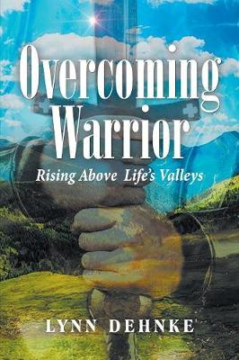 Overcoming Warrior: Rising Above Life's Valleys (Paperback)