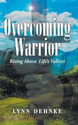 Overcoming Warrior: Rising Above Life's Valleys (Hardback)