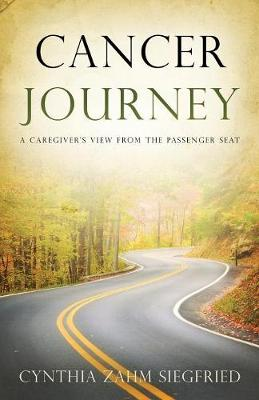 Cancer Journey: A Caregiver's View from the Passenger Seat (Paperback)
