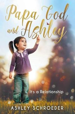 Papa God and Ashley: It's a Relationship (Paperback)
