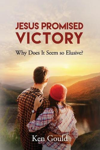 Jesus Promised Victory: Why Does It Seem So Elusive? (Paperback)