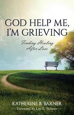 God Help Me, I'm Grieving: Finding Healing After Loss (Paperback)