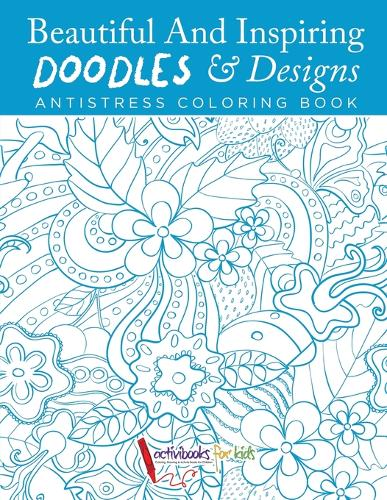 Beautiful And Inspiring Doodles & Designs - Antistress Coloring Book (Paperback)