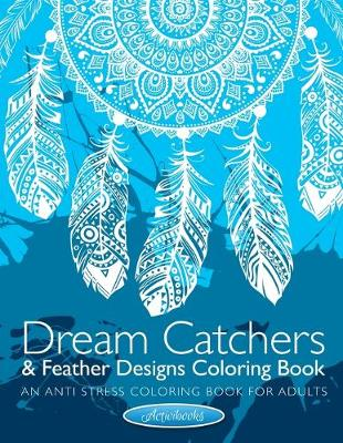 Dream Catchers & Feather Designs Coloring Book: An Anti Stress Coloring Book For Adults (Paperback)