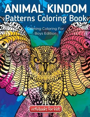 Animal Kingdom Patterns Coloring Book: Calming Coloring For Boys Edition (Paperback)