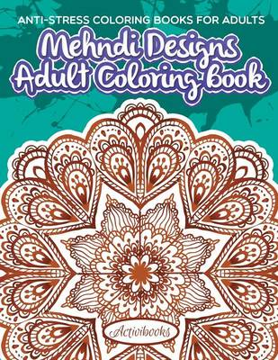 Mehndi Designs Adult Coloring Book by Activibooks | Waterstones