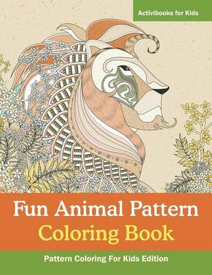 Fun Animal Pattern Coloring Book - Pattern Coloring For Kids Edition (Paperback)