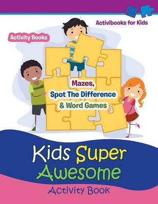 Kids Super Awesome Activity Book: Mazes, Spot The Difference & Word Games - Activity For Kids (Paperback)