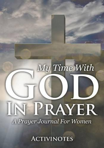 My Time With God In Prayer - A Prayer Journal For Women (Paperback)