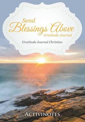 Send Blessings Above Gratitude Journal - Gratitude Journal Christian (Paperback)