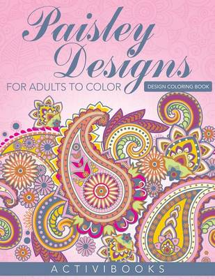Paisley Designs For Adults To Color - Design Coloring Book (Paperback)