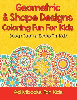 Geometric & Shape Designs Coloring Fun For Kids: Design Coloring Books For Kids (Paperback)