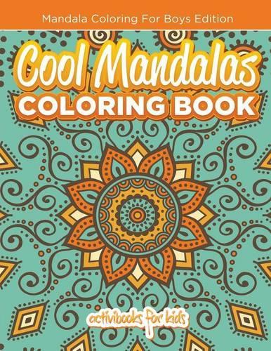 Cool Mandalas Coloring Book: Mandala Coloring For Boys Edition (Paperback)