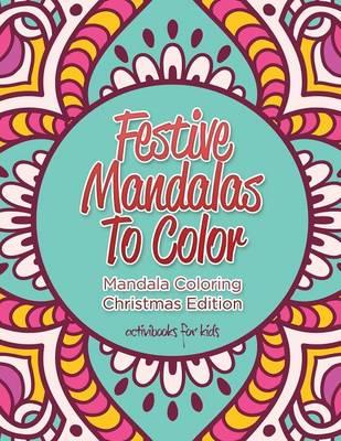 Festive Mandalas To Color: Mandala Coloring Christmas Edition (Paperback)