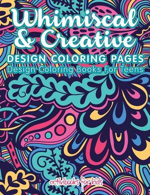 Whimiscal & Creative Design Coloring Pages: Design Coloring Books For Teens (Paperback)