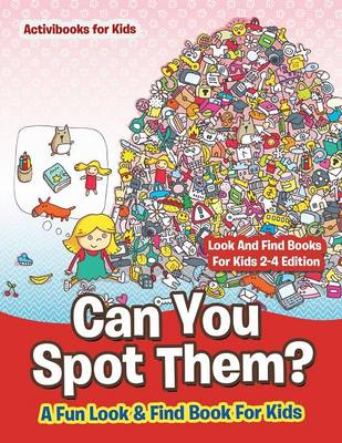 Can You Spot Them! A Fun Look & Find Book For Kids - Look And Find Books For Kids 2-4 Edition (Paperback)