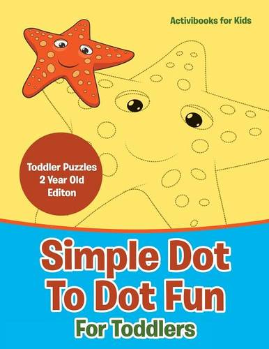 Simple Dot To Dot Fun For Toddlers - Toddler Puzzles 2 Year Old Editon (Paperback)