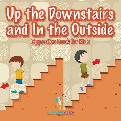 Up the Downstairs and In the Outside Opposites Book for Kids (Paperback)
