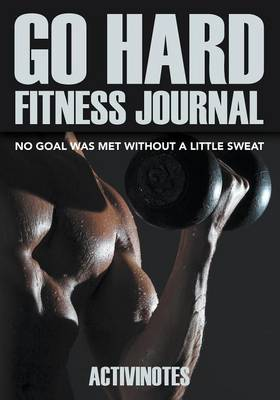 Go Hard Fitness Journal - No Goal Was Met Without A Little Sweat (Paperback)