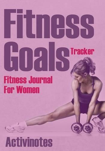 Fitness Goals Tracker - Fitness Journal For Women (Paperback)