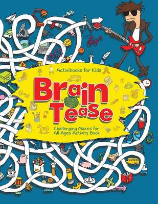 Brain Tease: Challenging Mazes for All Ages Activity Book (Paperback)