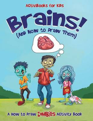 Brains! (And How to Draw Them): A How to Draw Zombies Activity Book (Paperback)