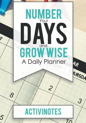 Number Your Days and Grow Wise - A Daily Planner (Paperback)