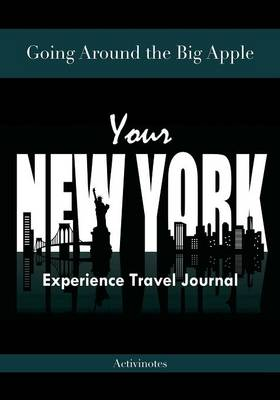 Going Around the Big Apple: You're New York Experience Travel Journal (Paperback)