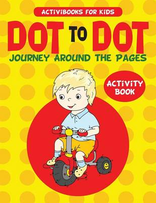 Dot to Dot Journey Around the Pages Activity Book (Paperback)