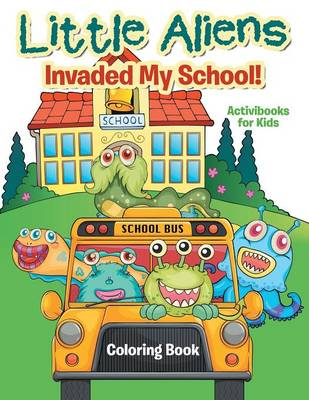 Little Aliens Invaded My School! Coloring Book (Paperback)