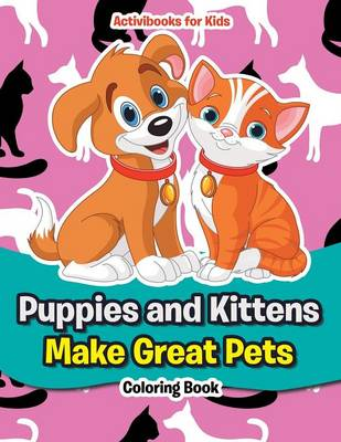 Puppies and Kittens Make Great Pets Coloring Book (Paperback)