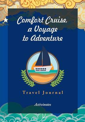 Comfort Cruise, a Voyage to Adventure. Travel Journal (Paperback)