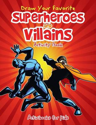 Draw Your Favorite Superheroes and Villains Activity Book (Paperback)