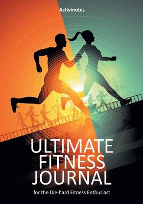 Ultimate Fitness Journal for the Die-hard Fitness Enthusiast (Paperback)
