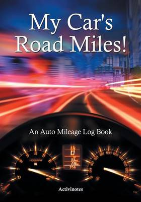 My Car's Road Miles! An Auto Mileage Log Book (Paperback)
