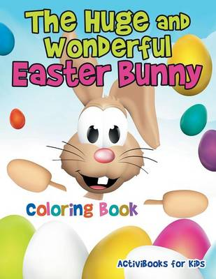 The Huge and Wonderful Easter Bunny Coloring Book (Paperback)